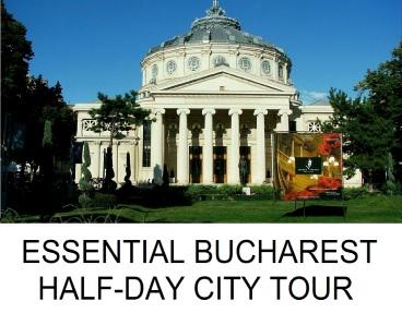 ESSENTIAL BUCHAREST HALF-DAY CITY TOUR